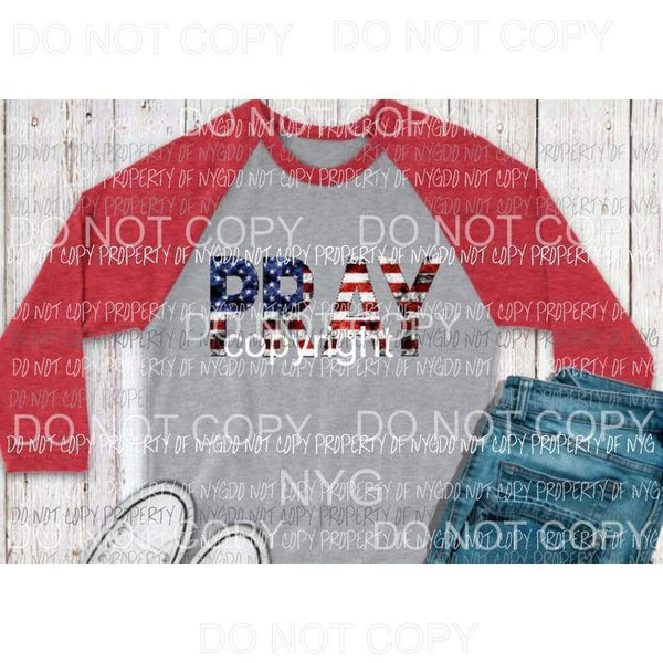 PRAY American Flag Full Color Screen Print can go on any fabric any color Heat Transfer