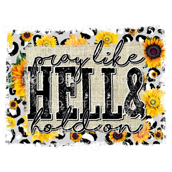 Pray Like Hell & Hold On Yellowstone Sunflower Frame