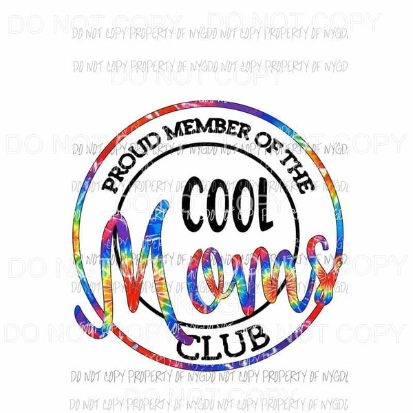 Proud Member of the Cool moms Club # 2 Mama - Mimi - Mom - Nana other names in drop down menu if you don't see the name and you want put in