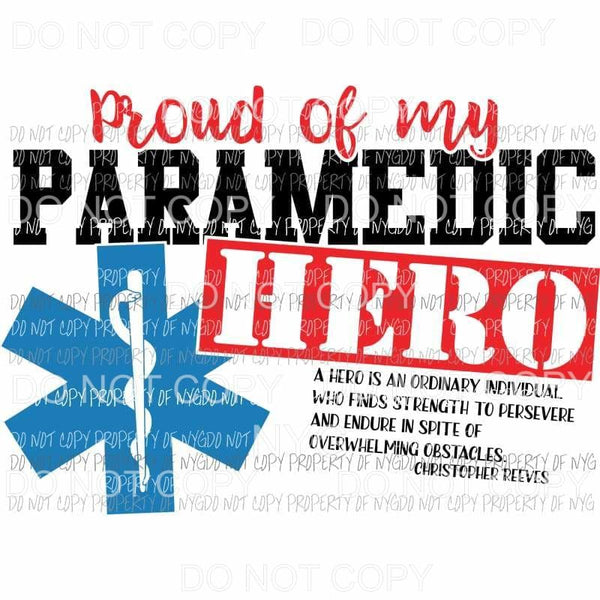 Proud of my Paramedic Hero Sublimation transfers Heat Transfer
