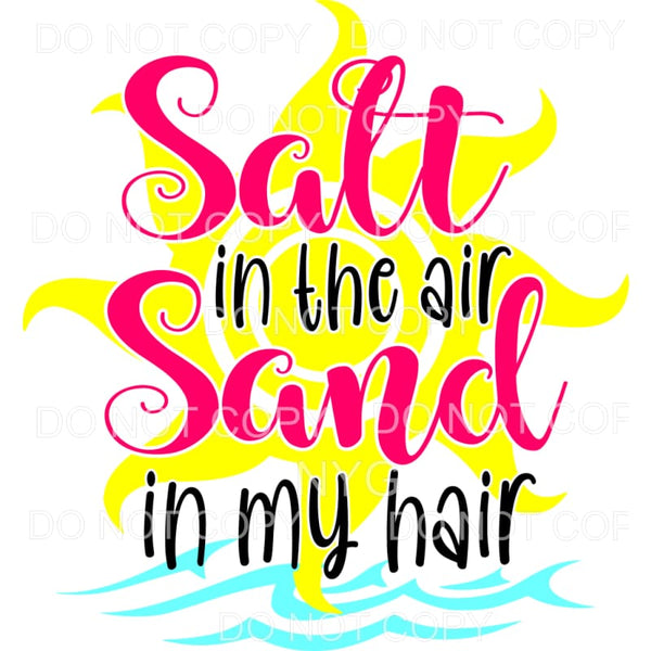 Salt In The Air Sand In My Hair Yellow Sun Sublimation