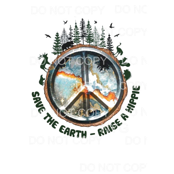 Save the Earth Raise a Hippie # 1 Sublimation transfers -