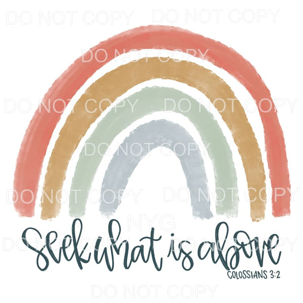 Seek What Is Above Rainbow Sublimation transfers - Heat