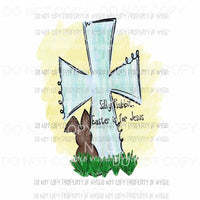 Silly Rabbit Easter is for Jesus cross # 2 Sublimation transfers Heat Transfer