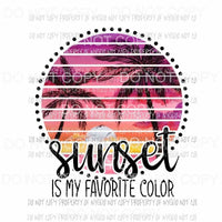 Sunset Is My Favorite Color Sublimation transfers Heat Transfer