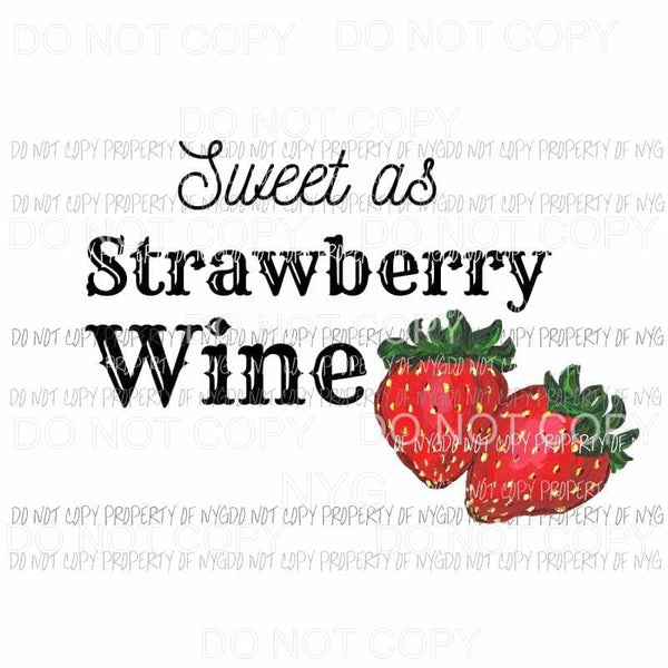 Sweet As Strawberry Wine Sublimation transfers Heat Transfer