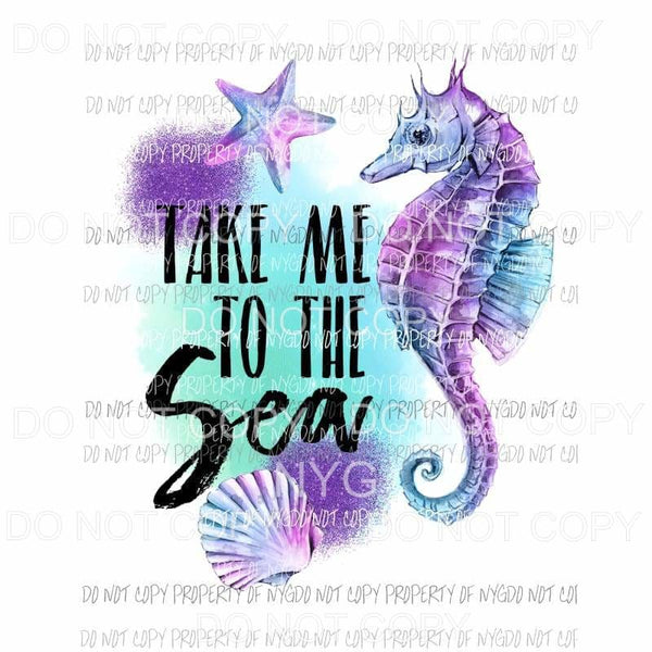 Take Me To The Sea teal purple Sublimation transfers Heat Transfer