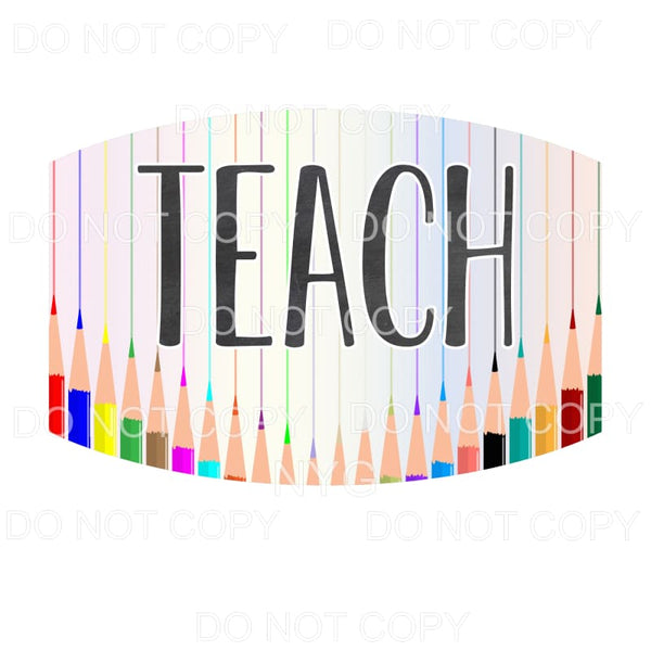 Teacher Face Mask #1 Teach Colored Pencils Sublimation