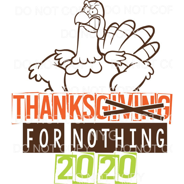 Thanks For Nothing 2020 Thanksgiving Turkey Sublimation