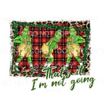 Thats it im not going GRINCH Sublimation transfers - Heat