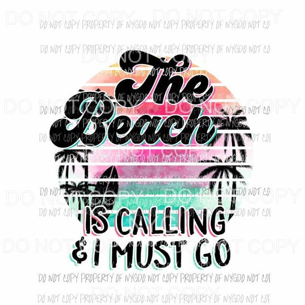 The Beach Is Calling And I Must Go Sublimation transfers Heat Transfer