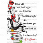 Think Left Think Right Think Low Dr Seuss Sublimation transfers Heat Transfer