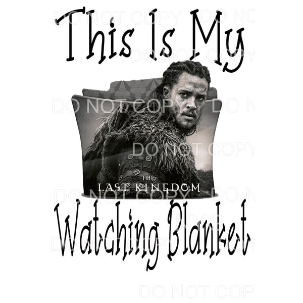This Is My Last Kingdom Watching Blanket Sublimation