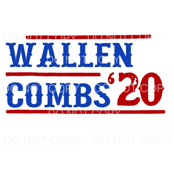 Wallen Combs for president Sublimation transfers - Heat