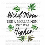 Weed Mom Like A Regular Mom Only Higher cannabis marijuana Sublimation transfers Heat Transfer