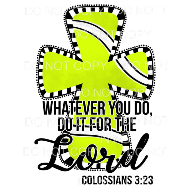 Whatever You Do Do It For The Lord Tennis Ball Cross