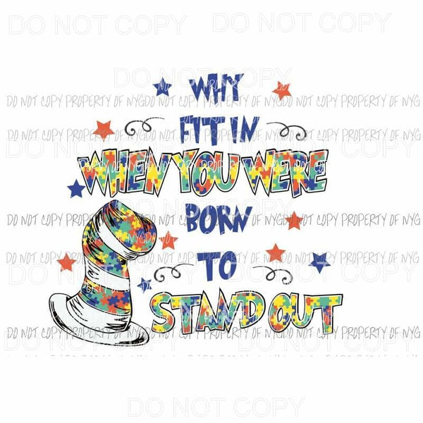 Why Fit In Born To Stand Out Dr Seuss Autism Sublimation transfers Heat Transfer