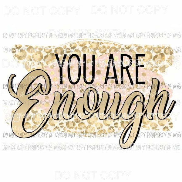 You Are Enough leopard Sublimation transfers Heat Transfer