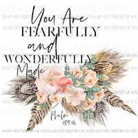 You Are Fearfully and Wonderfully Made psalm flowers feathers Sublimation transfers Heat Transfer