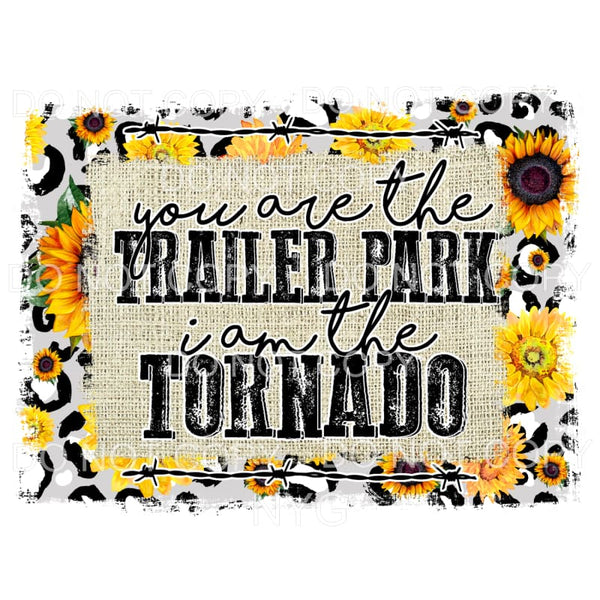 You Are The Trailer Park I Am The Tornado Yellowstone
