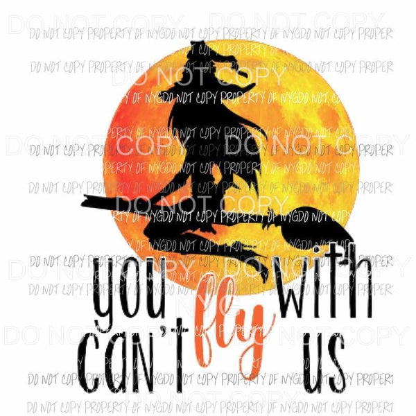 You cant fly with us # 5 halloween fall Sublimation transfers Heat Transfer