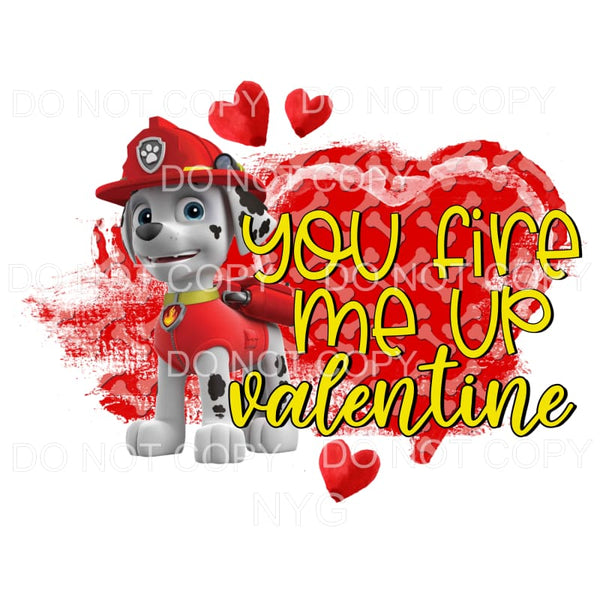 You Fire Me Up Valentine Marshall Paw Patrol Sublimation
