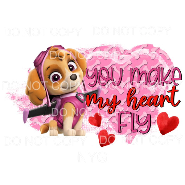 You Make My Heart Fly Skye Paw Patrol Sublimation transfers