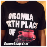 Oromia is the birth place of coffee - TShirt