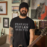 Fear Not For I Am With You T-Shirt