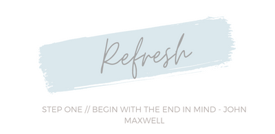 Refresh Series 01: Begin With the End in Mind