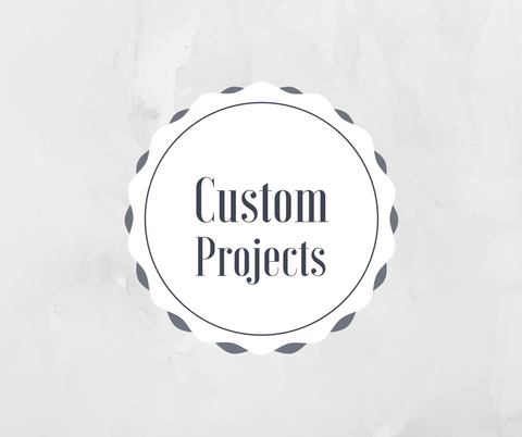 Special Projects-Custom Orders