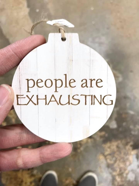 People are Exhausting Ornament