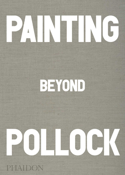 Painting beyond Pollock - a Phaidon publication