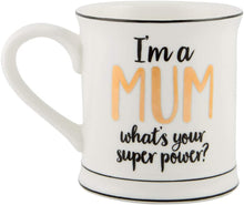 Load image into Gallery viewer, I'm A Mum What's Your Super Power Mug - Say It Baby