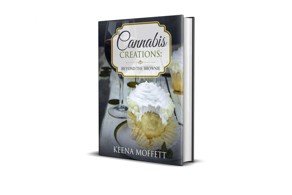 Cannabis Creations: Beyond the Brownie By. Keena Moffett