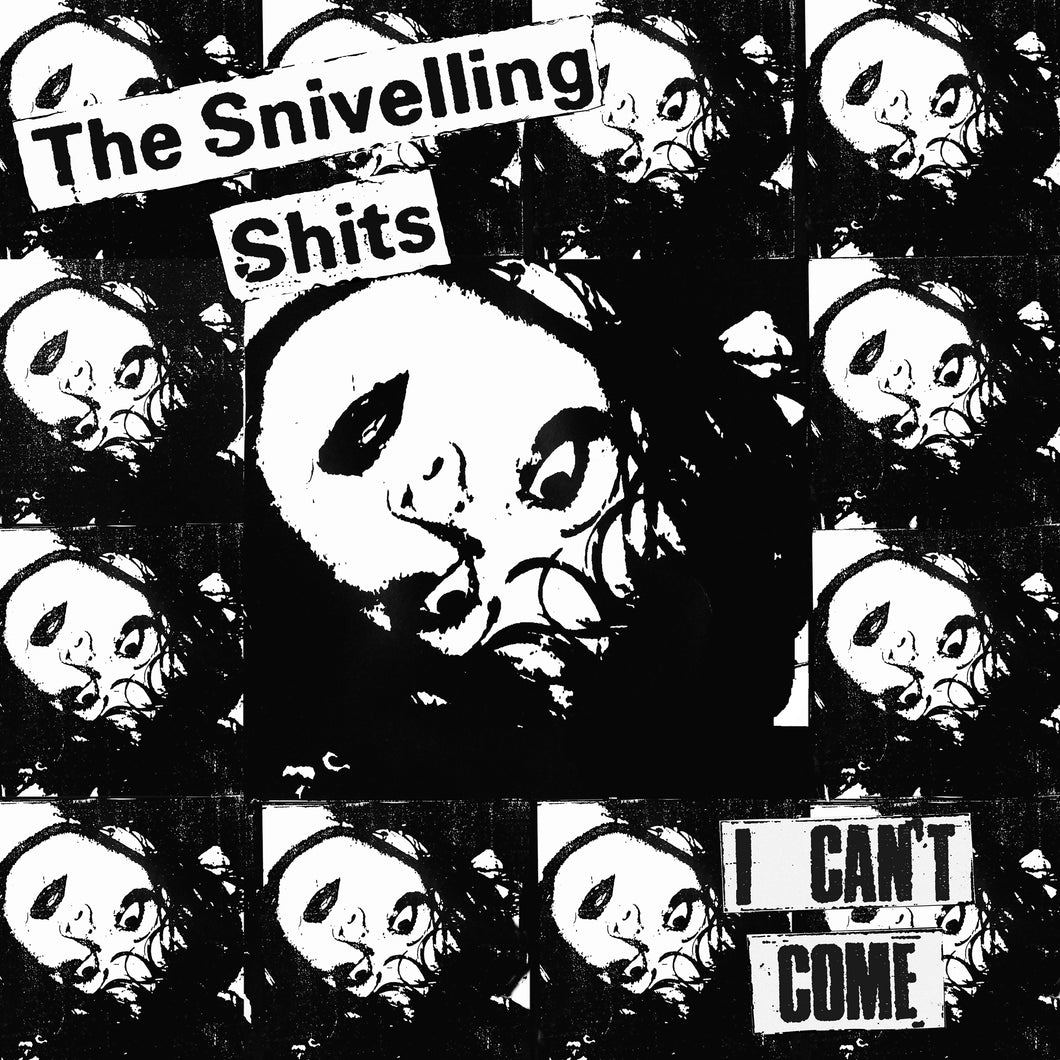 Snivelling Shits-I Cant Come