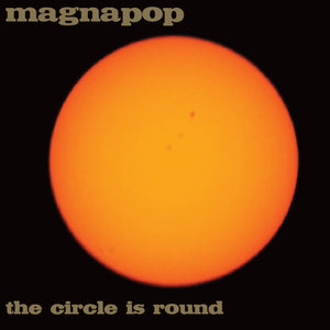 Magnapop-The Circle Is Round