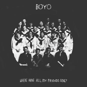 Boyo-Where Have All My Friends Gone?
