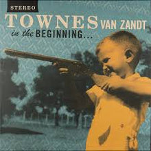 Load image into Gallery viewer, Townes Van Zandt - In The Beginning...