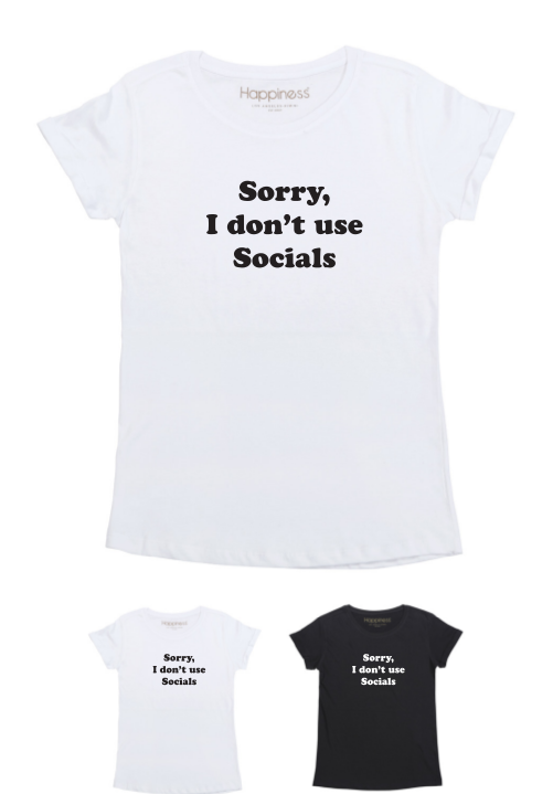 T-Shirt Donna - Sorry, I Don't Use Socials - Happiness Shop Online