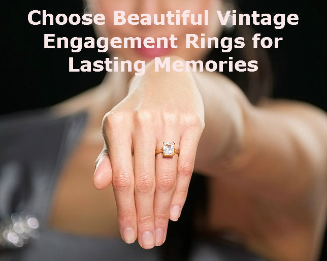 Choose Beautiful Vintage Engagement Rings for Lasting Memories