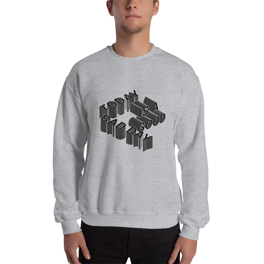 Today Is A Good/Bad Day Sweatshirt