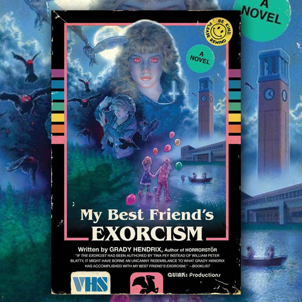 Check Out this Radical VHS-Styled Cover Art for the Upcoming Paperback Edition of the Grady Hendrix Novel MY BEST FRIEND'S EXORCISM from Quirk Books!
