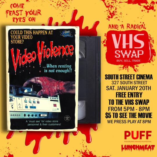 Saturday, Jan 20th PUFF and LUNCHMEAT Proudly Present a VHS Screening of VIDEO VIOLENCE and a Totally Radical VHS Swap at SOUTH STREET CINEMA in Philadelphia!