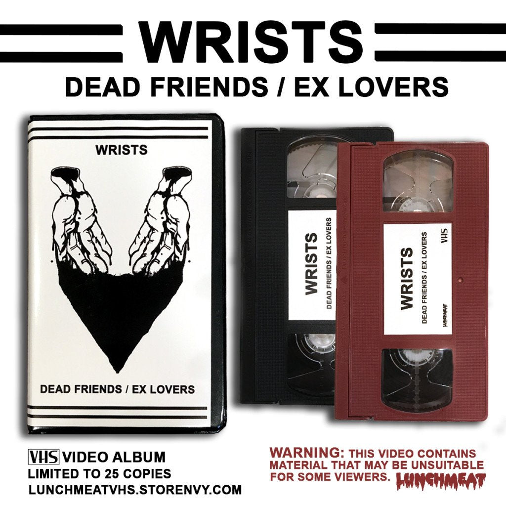LUNCHMEAT Proudly Presents WRISTS ~ DEAD FRIENDS / EX LOVERS: A Limited Edition VHS Video Album! Order Details and Teaser Trailer!