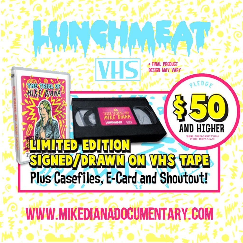 LUNCHMEAT Offers Limited Edition VHS Reward for THE TRIAL OF MIKE DIANA Documentary Kickstarter! Click On for Details, Dudes!