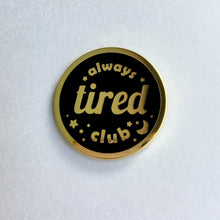 Load image into Gallery viewer, ALWAYS TIRED CLUB ENAMEL PIN