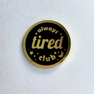 ALWAYS TIRED CLUB ENAMEL PIN