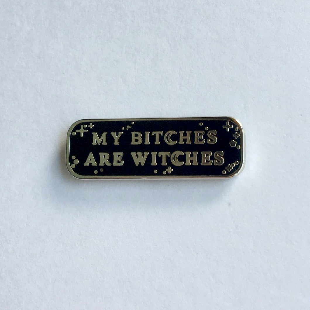 MY B!TCHES ARE WITCHES ENAMEL PIN