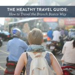 The Healthy Travel Guide: How to Travel the Branch Basics Way